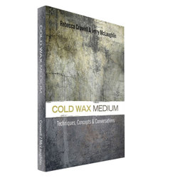 Cold Wax Medium: Techniques, Concepts and Conversations